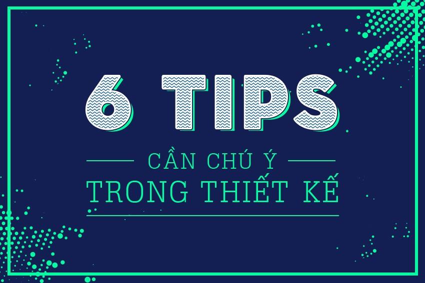 6 tips cần chú ý trong thiết kế