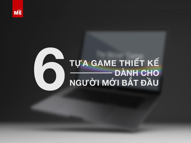 6 tựa game thiết kế dành cho người mới bắt đầu