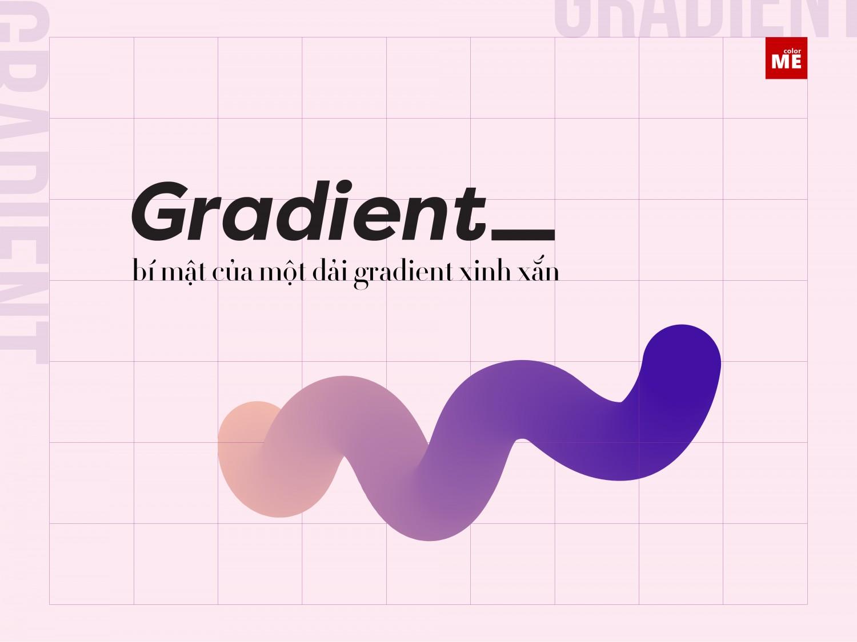 Gradient là thuật ngữ không còn lạ lẫm gì đối với dân thiết kế. Nhưng bạn đã hoàn toàn hiểu hết về Gradient chưa, để ColorME kể cho bạn nghe ha!