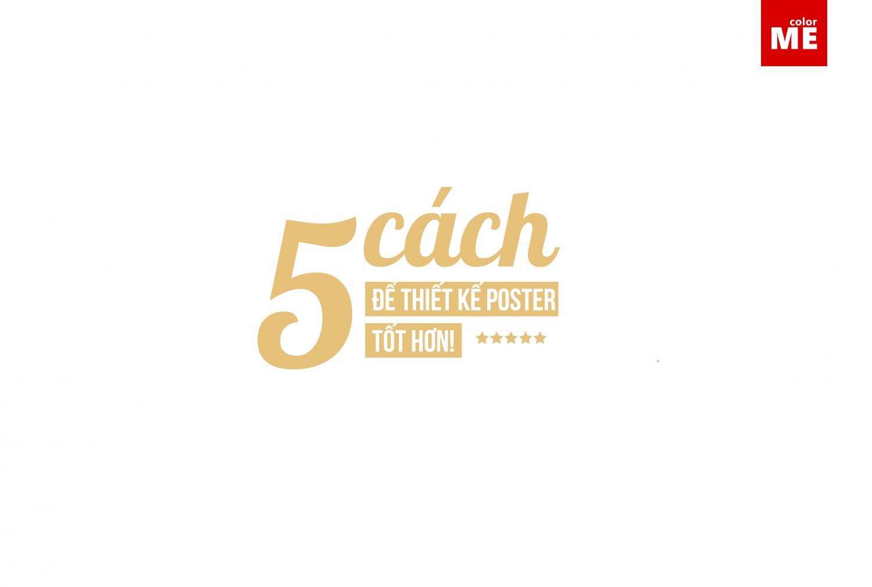 5 cách để thiết kế poster tốt hơn!