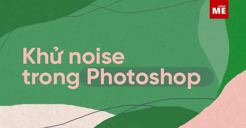 Chụp ảnh bằng điện thoại đôi lúc sẽ khiến chất lượng ảnh của bạn giảm sút, bị nhòe, nhiễu hay thiếu sáng. Đừng lo, đã có cách khử Noise trong Photoshop vô cùng đơn giản!