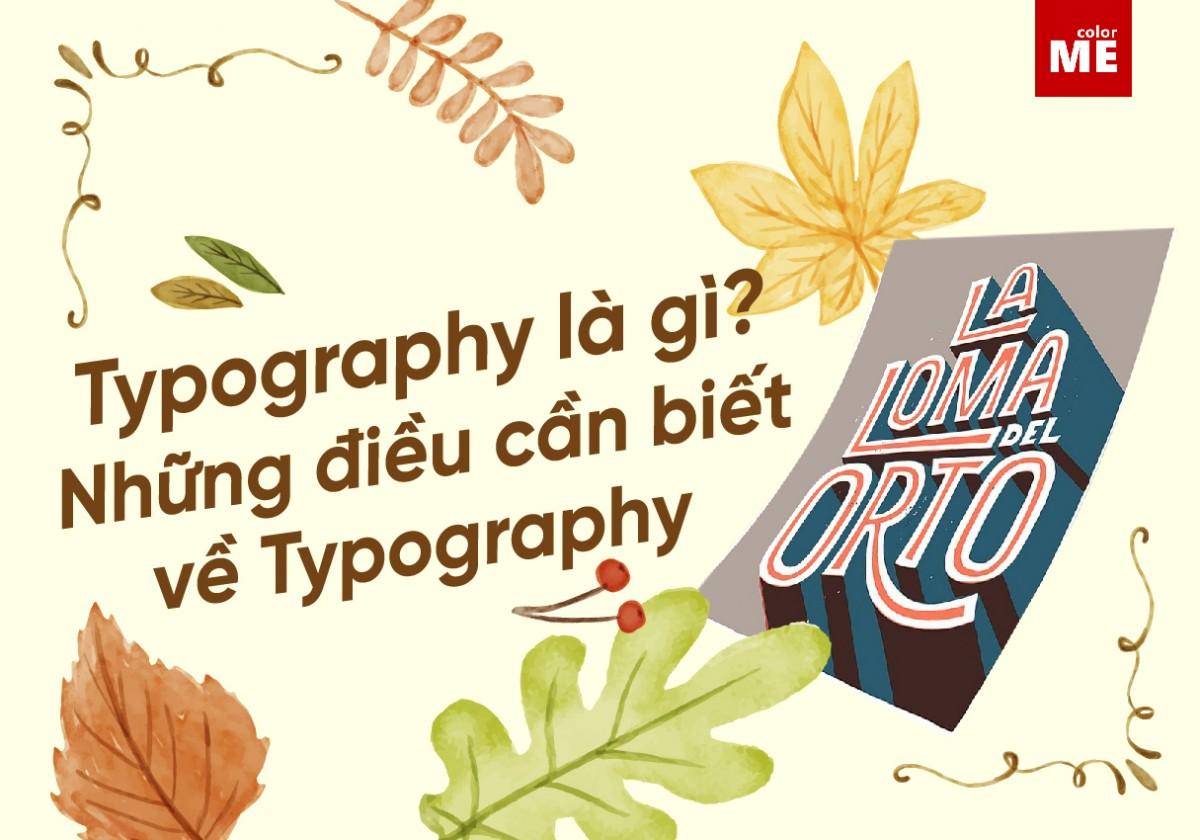 Typography là một trong những yếu tố quan trọng nhất của thiết kế đồ họa. Vậy bạn đã biết về typography hay chưa? Bài viết dưới đây sẽ bật mí những điều bạn cần biết về typography nhé