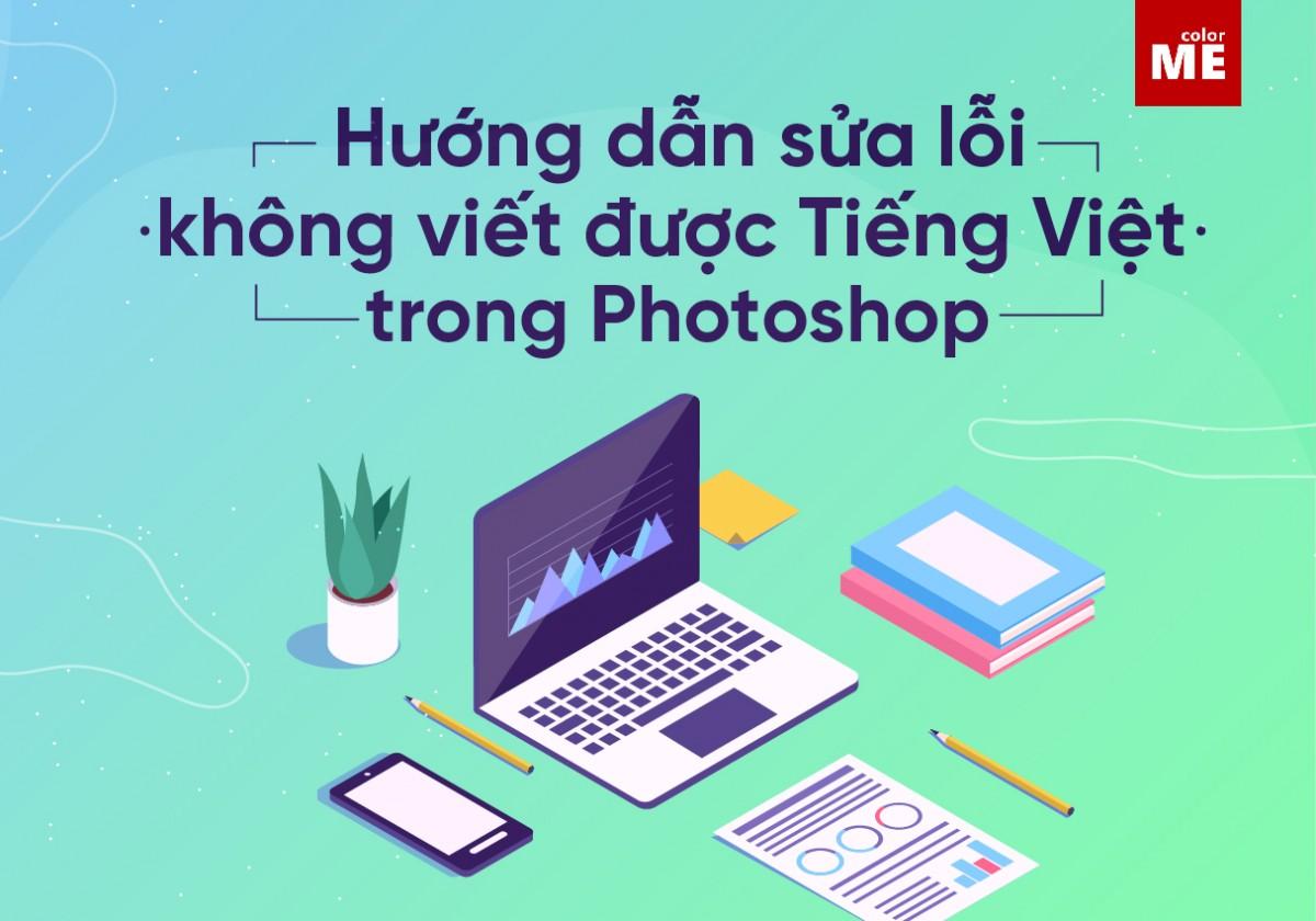 Chắc hẳn không ít bạn từng gặp phải lỗi không gõ được tiếng Việt trong Photoshop rồi phải không? Bài viết dưới đây sẽ hướng dẫn bạn chi tiết cách khắc phục lỗi này nhé