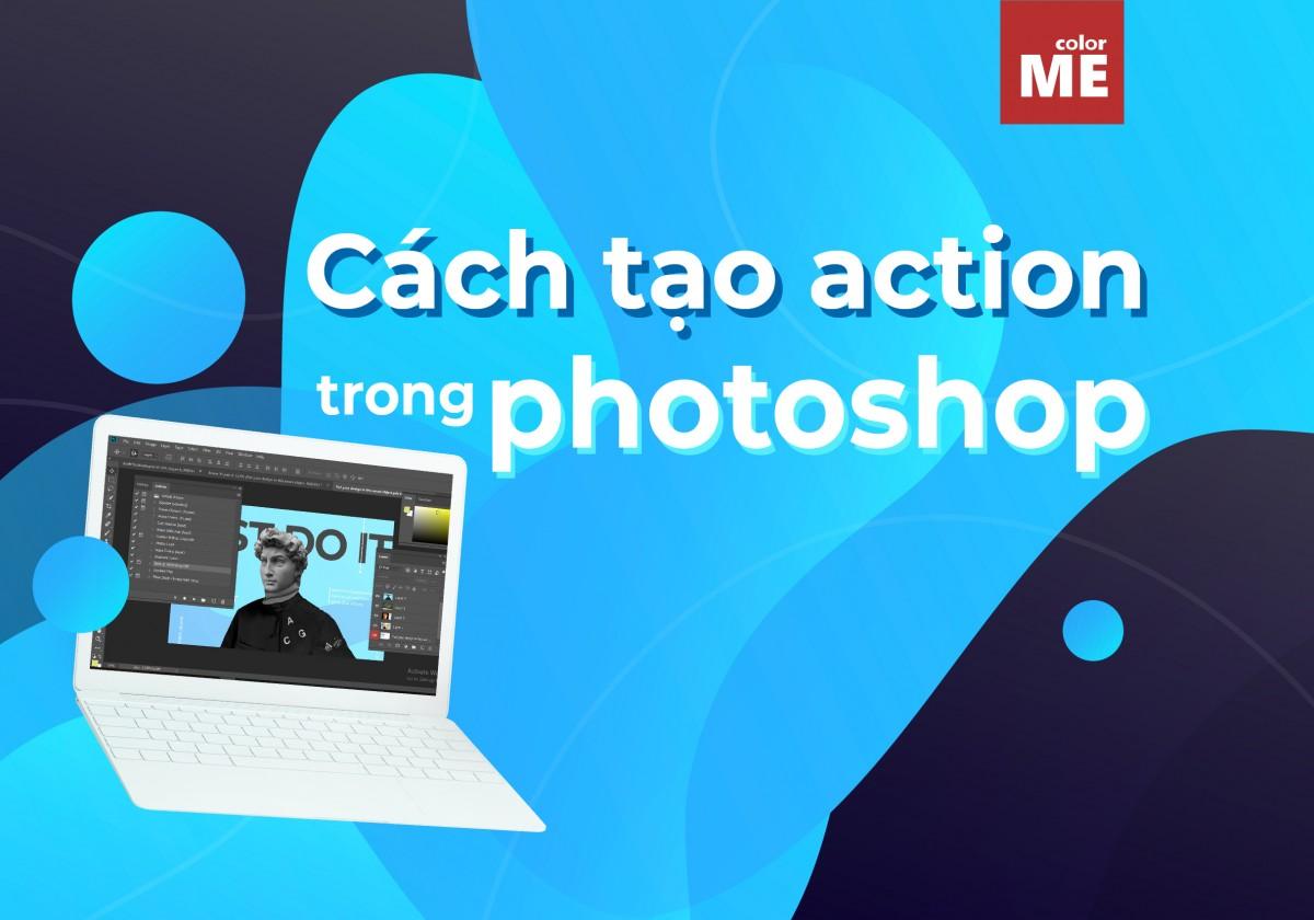 Tính năng action trong Photoshop được sử dụng rất phổ biến khi chỉnh sửa ảnh kỹ thuật số. Vậy action là gì? Và làm thế nào để tạo action trong Photoshop? Bài viết dưới đây sẽ bật mí tất tần tật cho bạn nhé