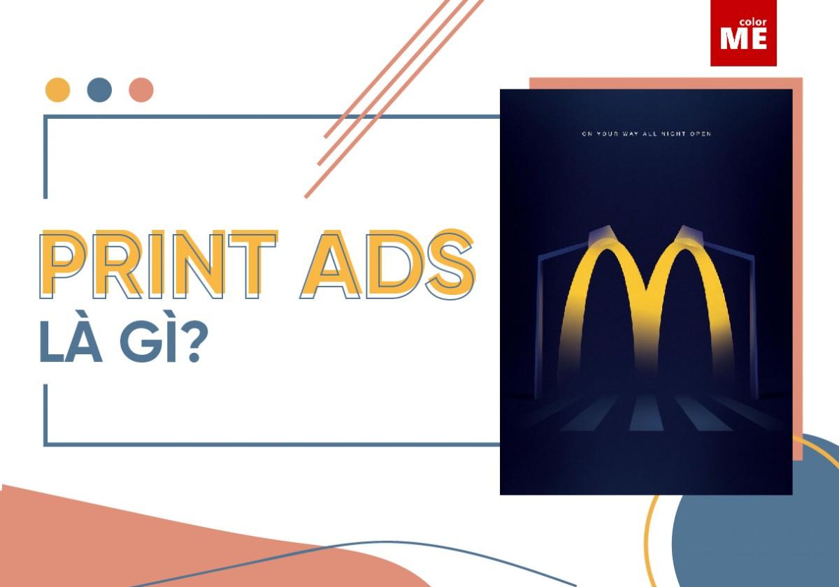 Với sự phát triển của các kênh Marketing Online hiện nay, nhiều người quên mất rằng Print Ads cũng chính là phần tất yếu của mọi chiến dịch Marketing. Cùng nhau tìm hiểu về Print Ads ngay thôi!