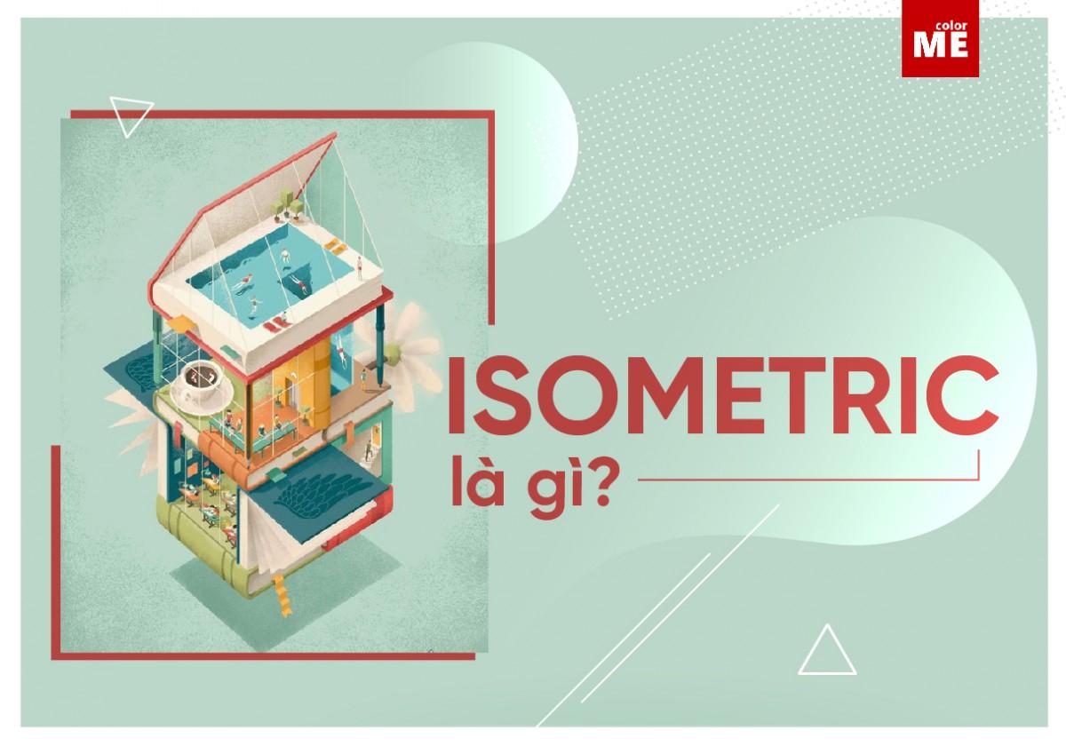 Isometric là một phương pháp vẽ hình ảnh tạo hiệu ứng 3D mà những người học hội họa đều cần nắm rõ. Vậy Isometric là gì? Hãy cùng tìm hiểu nhé!
