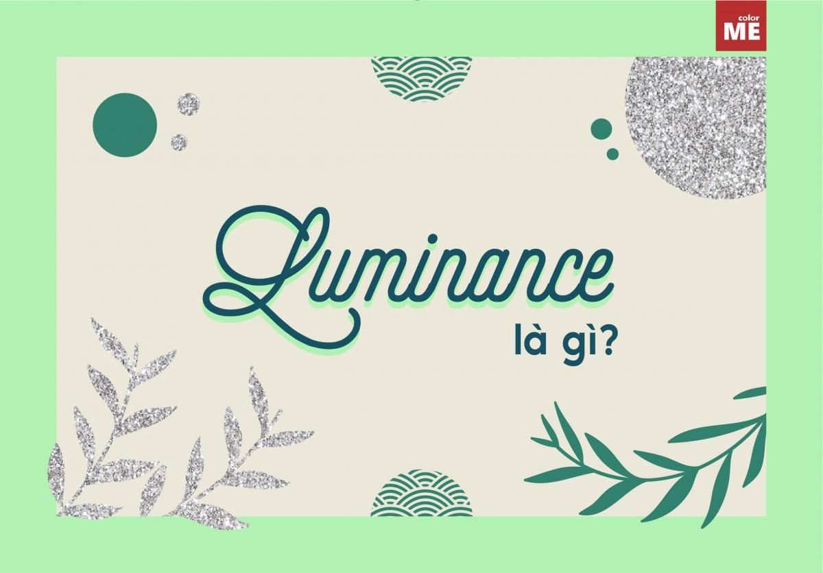 """""""Luminance"""" – một khái niệm liên quan đến điều chỉnh ánh sáng rất quan trọng với chất lượng bức ảnh của bạn! Trong bài viết này, Colorme sẽ đưa ra khái niệm và phân biệt luminance với những thuật ngữ dễ nhầm lẫn cũng như cách kiểm soát Luminance trong nhiếp ảnh nhé !"""