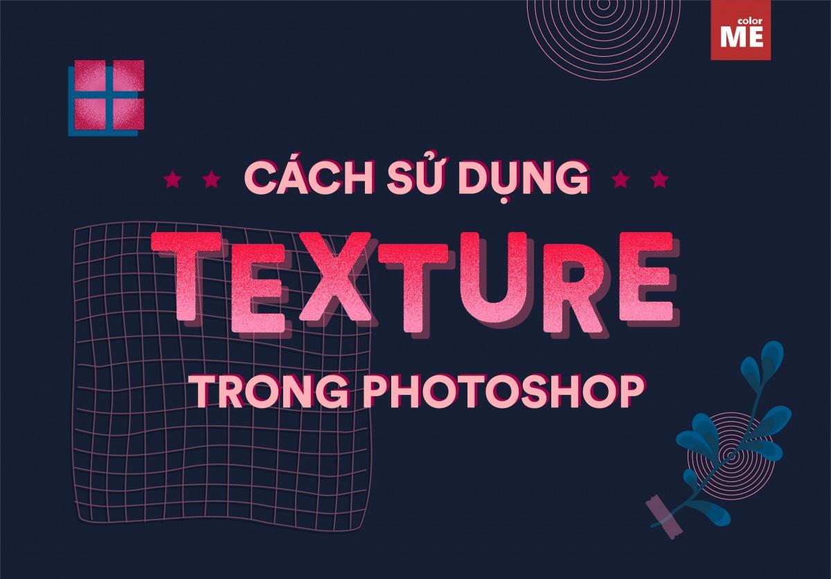 Bạn có thể dễ dàng tìm thấy vô vàn những mẫu texture mới lạ và bắt mắt để đáp ứng được các nhu cầu sử dụng cho các lĩnh vực thiết kế khác nhau trong cuộc sống. Vậy làm sao để sử dụng texture một cách hiệu quả trong Photoshop để mang lại giá trị thẩm mỹ cao nhất? Hãy cùng ColorMe tìm hiểu điều này nhé.