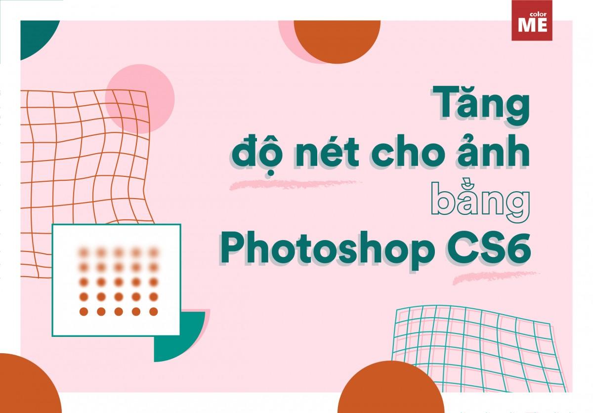 """Bạn đang """"đau đầu"""" vì những bức ảnh mờ nhòe và kém thẩm mĩ của mình? Bạn muốn có trong tay một tấm ảnh chất lượng hơn mà không cần phải mang ra tiệm thuê người chỉnh sửa? Đã có ngay những công thức thần thánh giúp tăng độ nét của ảnh trong Photoshop trong CS6."""