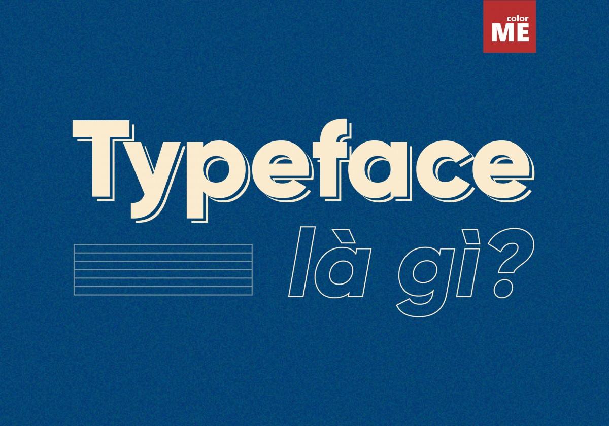 Đa số các nhà thiết kế khi mới bắt đầu vẫn còn khá mơ hồ về khái niệm typeface. Vậy typeface là gì? Hãy cùng ColorME tìm hiểu nhé!