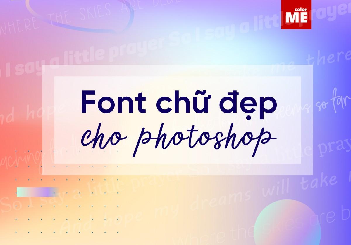 Việc tìm kiếm một font chữ phù hợp với ý tưởng và phong cách thiết kế luôn là điều khiến các designer rất nhiều thời gian. Cùng ColorME khám phá 15 font chữ đẹp trong Photoshop mà designer không nên bỏ qua nhé.