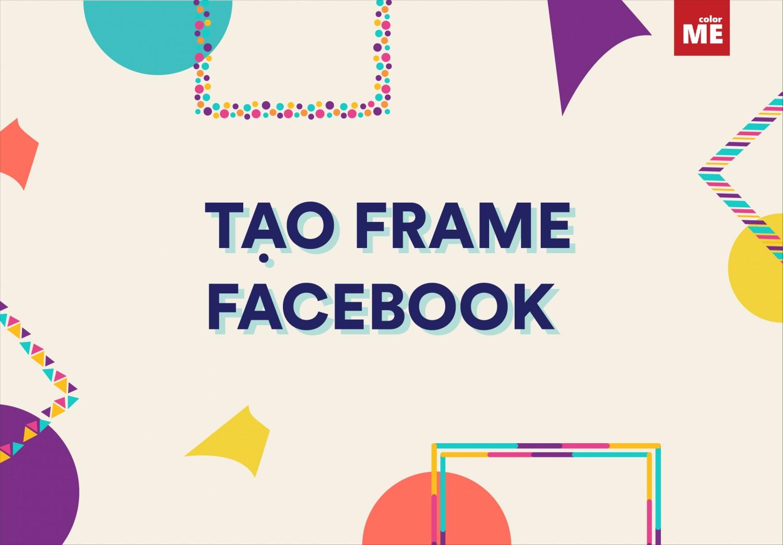"""Đôi khi lướt facebook, ta lại thấy có người thay """"frame"""" cho một sự kiện mà họ tham gia hoặc quan tâm. Tính năng này dường như rất được ưa chuộng gần đây. Vậy frame facebook là gì? Và làm thế nào để tự tạo ra một frame cho sự kiện công ty của mình? Hãy theo dõi cách làm trong bài viết sau nhé!"""