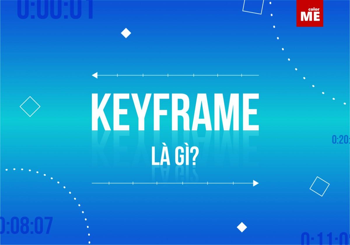 Thuật ngữ Keyframe là một thuật ngữ quen thuộc trong sản xuất video. Hãy cùng colorME tìm hiểu Keyframe là gì và tầm quan trọng của Keyframe trong quá trình edit video nha.