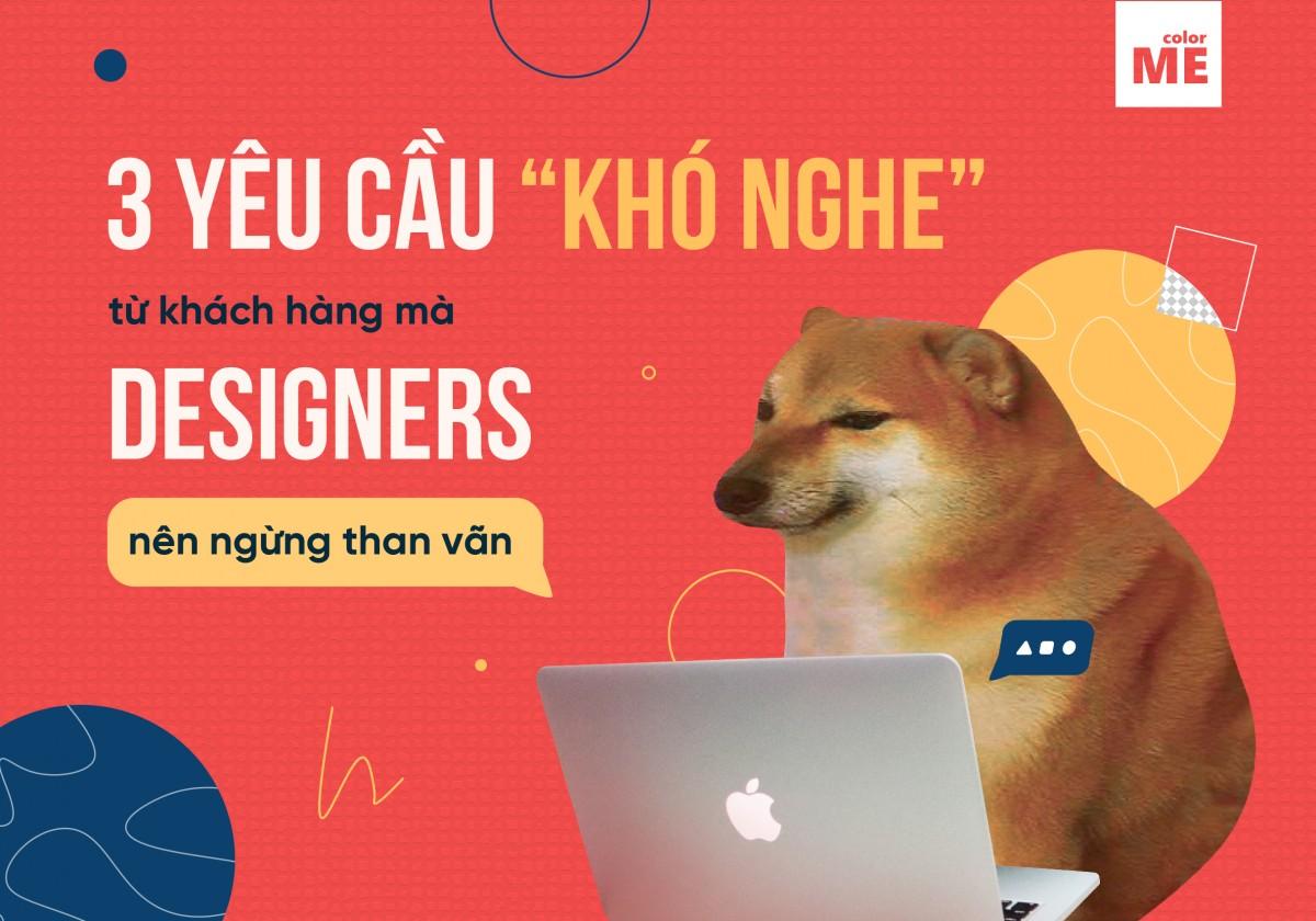 """Nếu bạn là một designer hoặc làm việc trong bất kỳ loại lĩnh vực sáng tạo nào, chắc chắn bạn đã xem qua hàng chục (hoặc hàng trăm?) bài bài đăng và meme trên mạng xã hội có tiêu đề dạng """"những thứ khiến các designers phát điên"""". Bên cạnh tính giải trí, chúng cũng làm nổi bật nhiều khó khăn, bực bội mà người làm sáng tạo phải giải quyết.Tuy nhiên, những lời phàn nàn designer thường nghe không hẳn là dấu hiệu của một khách hàng """"dở hơi"""", chúng là cơ hội để designer có thể đem lại dịch vụ khách hàng tuyệt vời. Dưới đây là 3 câu nói phổ biến mà các designer thường gặp và cách để nghĩ khác về chúng."""
