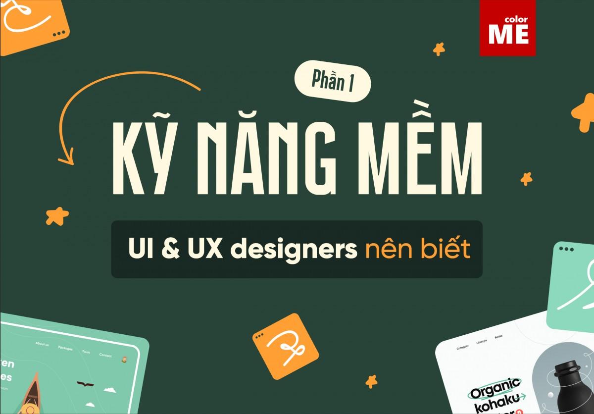 """Thiết kế UI & UX hiện nay là một công việc """"thời thượng"""" thu hút sự quan tâm của rất nhiều bạn trẻ. Vậy bạn có thắc mắc ngoài những kỹ năng chuyên môn, một UI/ UX designer cần trang bị cho mình những kỹ năng mềm nào không? Cùng theo chân colorME để tìm hiểu nhé!"""