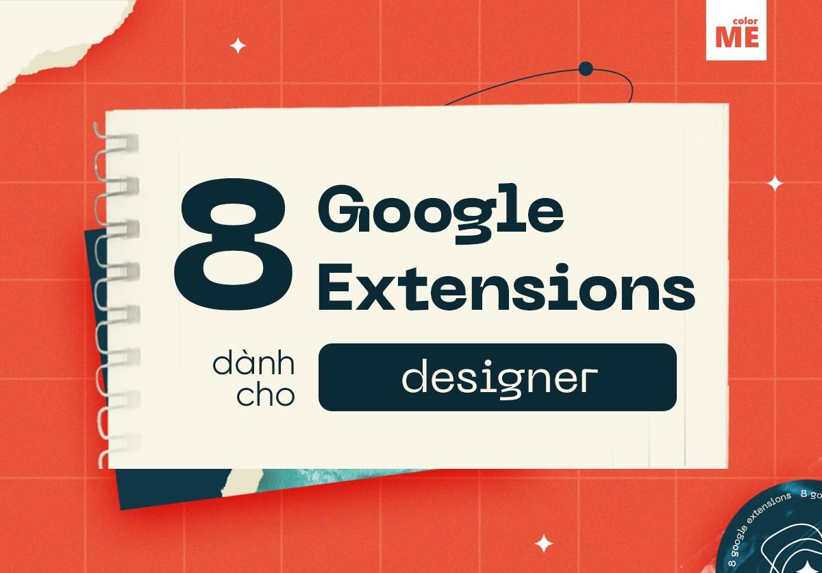 Quá trình làm thiết kế đồ hoạ của bạn sẽ trở nên thú vị và đơn giản hơn rất nhiều nếu biết đến 8 tiện ích mở rộng của Google dưới đây đó ;)