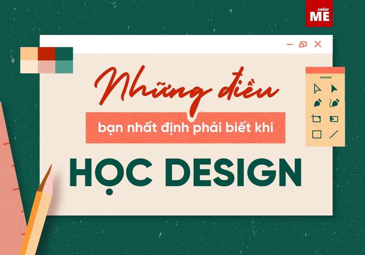 """Design đang trở thành một lĩnh vực mà nhiều người trẻ theo đuổi bởi những ứng dụng trong cuộc sống hiện đại cũng như là những giá trị tiềm năng mà nó đem lại. Nếu bạn là người có đam mê thiết kế và muốn dấn thân vào con đường này thì chắc chắn bạn sẽ phải cần đến một """"cuốn cẩm nang"""" dẫn dắt cho mình rồi. Giới hạn khuôn khổ quanh chủ đề graphic design, bài viết này sẽ gửi tới bạn những điều cần biết khi bước chân vào con đường học design."""