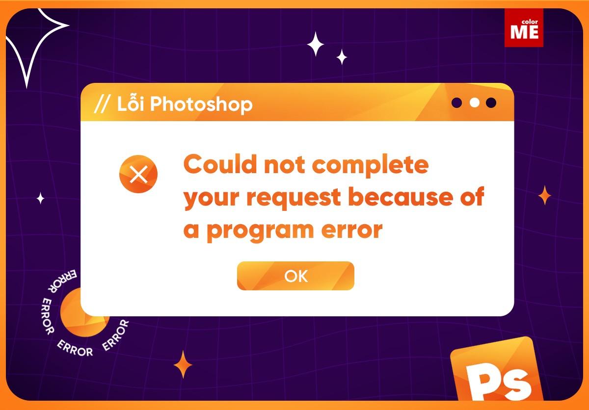 """Photoshop là một phần mềm có nhiều chức năng hữu ích cho người sử dụng. Nhưng trong quá trình sử dụng người dùng thường gặp phải một số lỗi gây ảnh hưởng đến công việc của mình. Một trong số những lỗi thường gặp là """"Could not complete your request because of a program error"""". Đây là một lỗi khá phức tạp và nếu không biết cách xử lý sẽ là một trở ngại rất lớn trong quá trình sử dụng. Trong bài viết này, ColorME sẽ chỉ bạn cách khắc phục lỗi Could not complete your request because of a program error nhé!"""